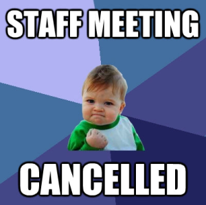 Teacher Meme - Staff Meeting Canceled